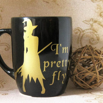 I'm Pretty Fly Witch Mug- Coffee Tea- Wicked- Halloween- Humorous- Gold Black- Vinyl Decal