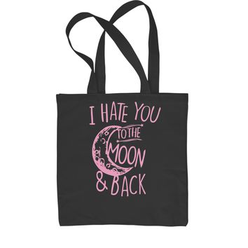 I Hate You To The Moon And Back  Shopping Tote Bag