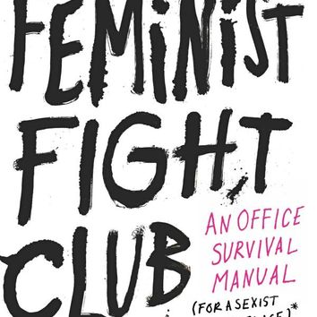 Feminist Fight Club: An Office Survival Manual for a Sexist Workplace Hardcover – September 13, 2016