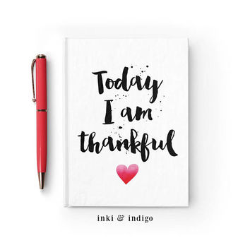 Writing Journal, Hardcover Notebook, Sketchbook, Diary, inspirational quote, Gift Under 20, Blank or Lined pages - Today I Am Thankful