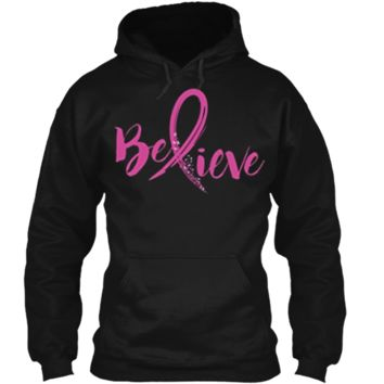 Believe - Women Breast Cancer Awareness Fight T-Shirt Pullover Hoodie 8 oz