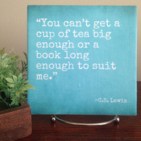 You can't get a cup of tea big enough or a book long enough to suit me - CS Lewis Quote tile