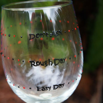 Easy Day, Rough Day, Don't Ask Wine Glass - Hand Painted Wine Glass