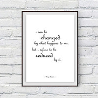 Maya Angelou, Inspirational Print, Quote Poster, I can be changed by what happens to me, But I refuse to be reduced by it, Motivational Art