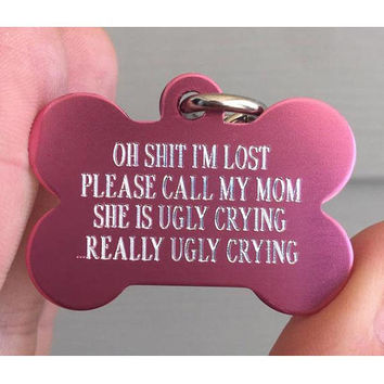 Personalized Pet Tags, Really ugly crying,  Customize your print, custom pet tags, Pet id tags, 7 colors available! - info on back,