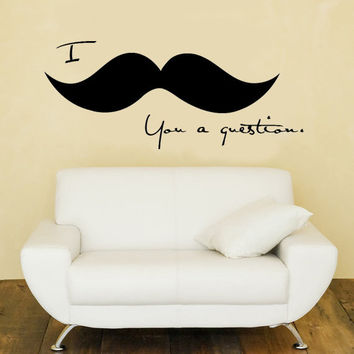 "I ""Mustache"" You a Question Cute and Funny Vinyl Wall Decal Sticker Art"