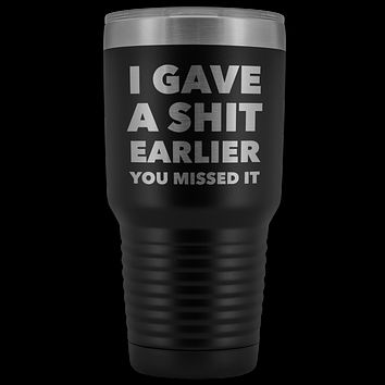 I Gave a Shit Earlier You Missed It Tumbler Double Wall Vacuum Insulated Hot Cold Metal Travel Coffee Cup 30oz BPA Free