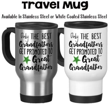 Only The Best Grandfathers Get Promoted To Great Grandfather Baby Announcement Great Grandfather Gift Travel Mug