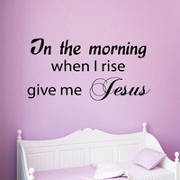 Wall Decals Vinyl Decal Sticker Family Quote In The Morning When I Rise Give Me Jesus Home Interior Design Living Room Bedroom Decor KT120