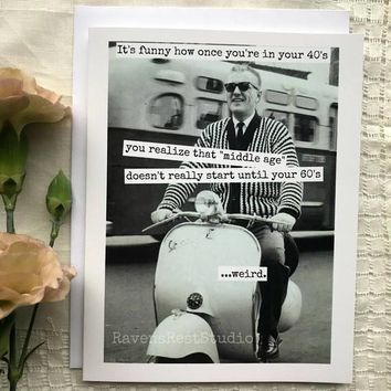 Funny How Once You're In Your 40s You Realize That Middle Age Doesn't Start Until Your 60s Funny Vintage Style Happy Birthday Card FREE SHIPPING