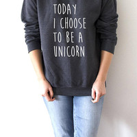 Today i choose to be a unicorn Sweatshirt Unisex for women fashion teen girls womens gifts ladies unicorns saying bed jumper cute sassy
