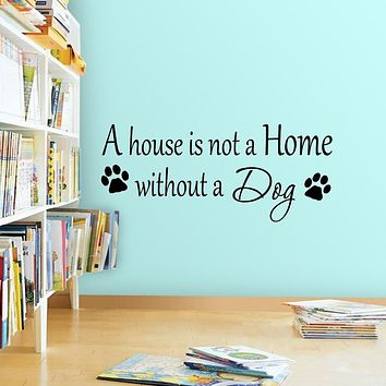 A House is Not a Home Without a Dog Custom Wall Quotes Decal