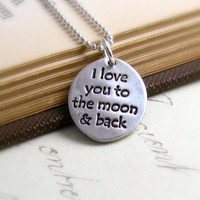 I Love You To The Moon And Back Necklace Hand Stamped Romantic Quote Anniversary Necklace Under 50 Eco Friendly Silver Personalized
