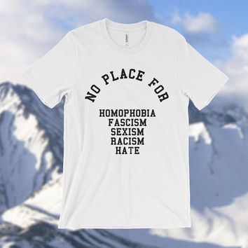 Tumblr Shirt - Inspirational Shirt - Funny Shirt - Anti-fascism - Anti-sexism -Homophobia - Anti-racism - No hate - Trump - Hilary -Election