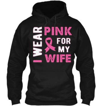 I Wear Pink for My Wife Breast Cancer Awareness T Shirt Pullover Hoodie 8 oz