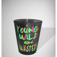 'Young Wild and Wasted' Shot Glass