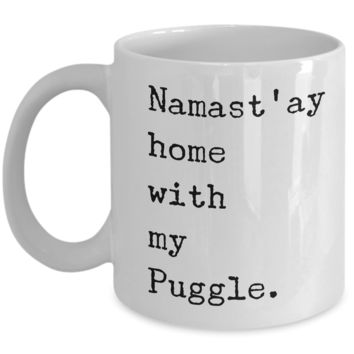 Puggle Mug - Puggle Gifts - Namast'ay Home with My Puggle Coffee Cup