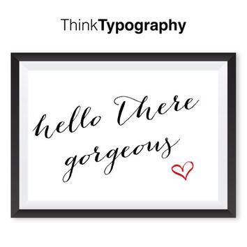 hello gorgeous print, quote art, art prints, home decor, wall art prints, hello gorgeous poster, wall art home decor