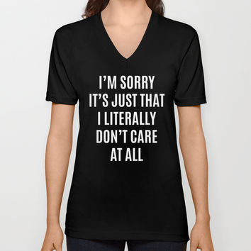 I'M SORRY IT'S JUST THAT I LITERALLY DON'T CARE AT ALL (Black & White) Unisex V-Neck by CreativeAngel