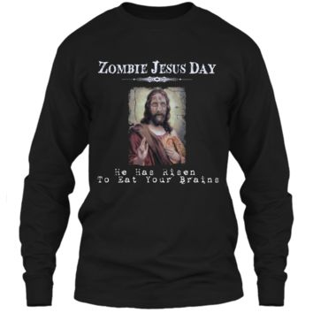 Funny Zombie Jesus Day He Has Risen Sarcastic Easter T-Shirt LS Ultra Cotton Tshirt