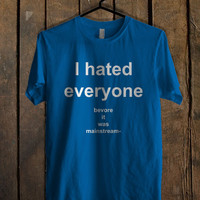 I Hated Everyone Before It Was Mainstream Blue Mens T Shirt **