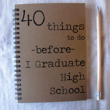 40 things to do before I graduate high school - 5 x 7 journal