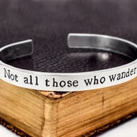 Not All Those Who Wander Are Lost  - Literary Quotes - Inspirational Quotes - Aluminum Cuff Bracelet