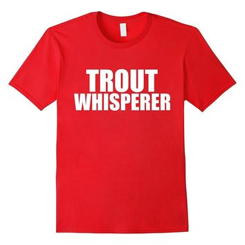 Trout Whisperer Funny Tshirt Fisherman Fly Fishing Rod Gift