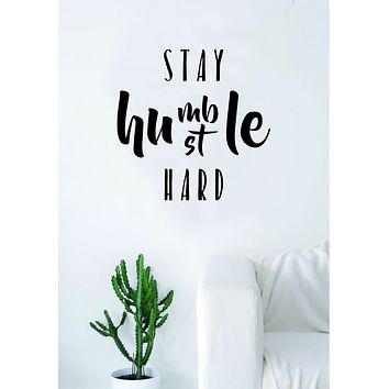 Stay Humble Hustle Hard Quote Wall Decal Sticker Art Vinyl Inspirational Peace Love Adventure Cute Beautiful Motivational
