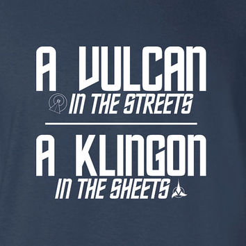 A Vulcan in the Streets A Klingon in the Sheets Shirt T-shirt Gift idea. Mens Womens Youth More colors and sizes available S-37