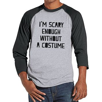 Men's Halloween Shirt - I'm Scary Enough - Adult Funny Halloween Shirt - Funny Mens Grey Raglan Tee - Men's Anti-Halloween Costume
