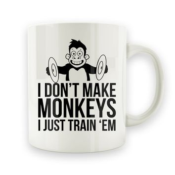 I Don't Make Monkeys, I Just Train Em' - 15oz Mug