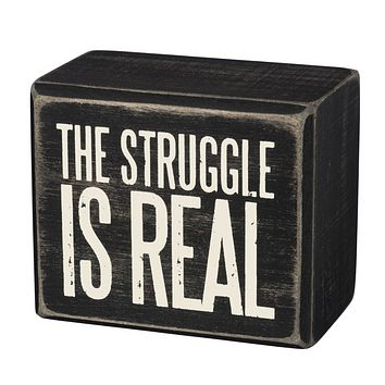 The Struggle Is Real MIni Box Sign in Wood with White Lettering