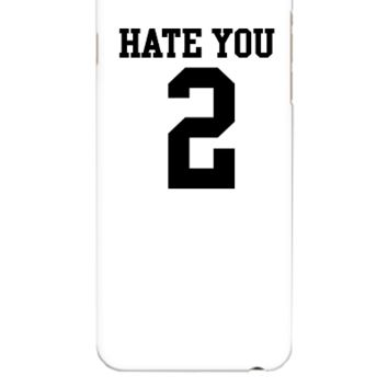 Hate You 2 - iphone 6 Plus Case
