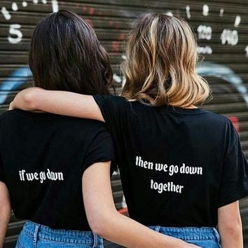 If We Go Down The We Go Down Together - BFFs Best Friends Matching Pair Shirts