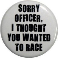 $1.50 Sorry officer I thought you wanted to race 1 pin by nastybuttons
