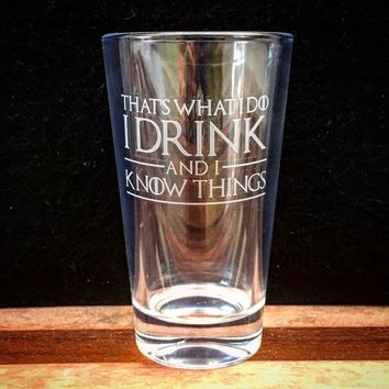Thick Pint Glass with Game of Thrones Quote, That's What I Do, Beer Glass, Deep Etched