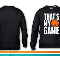 basketball - that's my game crewneck sweatshirt