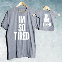 Im so tired Im not tired T-shirt Set of 2, Daddy crew-Neck T-shirt, Baby T-shirts/ Baby shower gift