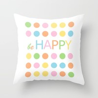 Be HAPPY Throw Pillow by Limitation Free