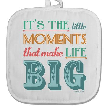 It's the Little Moments that Make Life Big - Color White Fabric Pot Holder Hot Pad