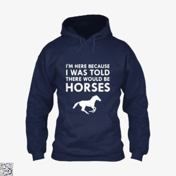 I Was Told There Would Be Horses, Horse Hoodie