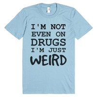Not on drugs just weird tee t shirt-Unisex Light Blue T-Shirt