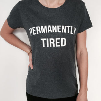 Permanently tired Tshirt Dark heather Fashion funny slogan womens girls sassy cute top