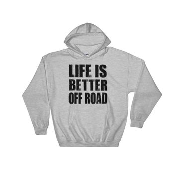 Life is Better Off Road Hoodie