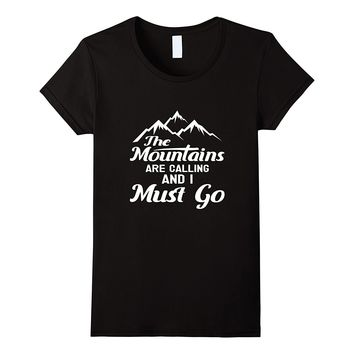 Funny The Mountains are Calling and I must go T-shirt