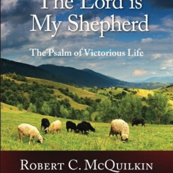 The Lord is My Shepherd: The Psalm of Victorious Life
