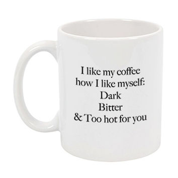 I Like My Coffee How I Like Myself: Dark, Bitter, And Too Hot For You Mug - A Cup Of Quotes