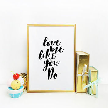 Love Sign,Love Quote,Valentines Day,Wedding,Anniversary,Gift For Her,Gift For Boyfriend,Typography Print,Ellie Goulding,Love Me Like You Do