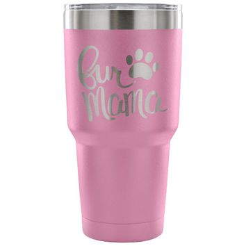30 oz Yeti Style Tumbler ~ FUR MAMA ~ Pet Lover's Travel Cup, Coffee Mug